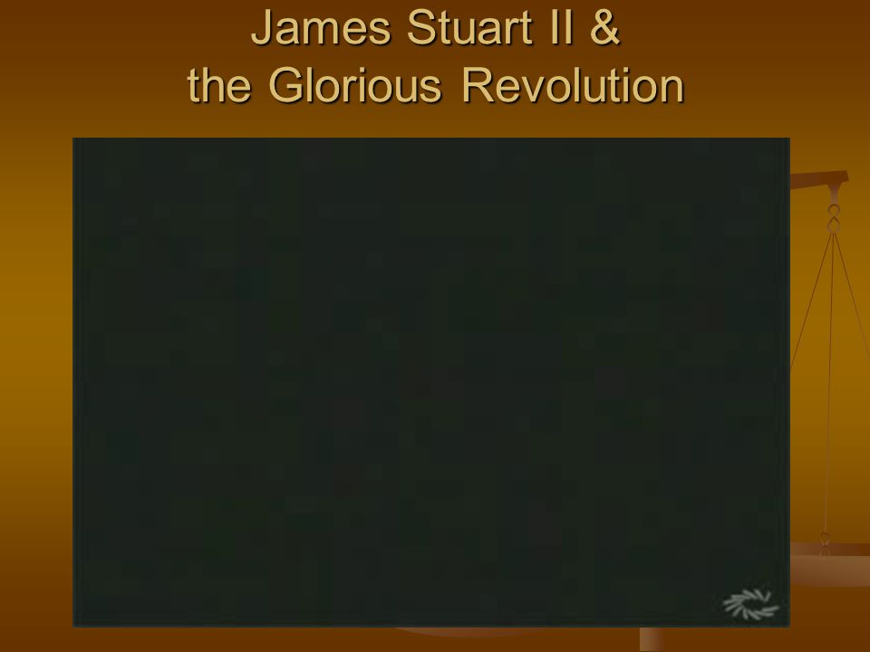 James Stuart II & the Glorious Revolution