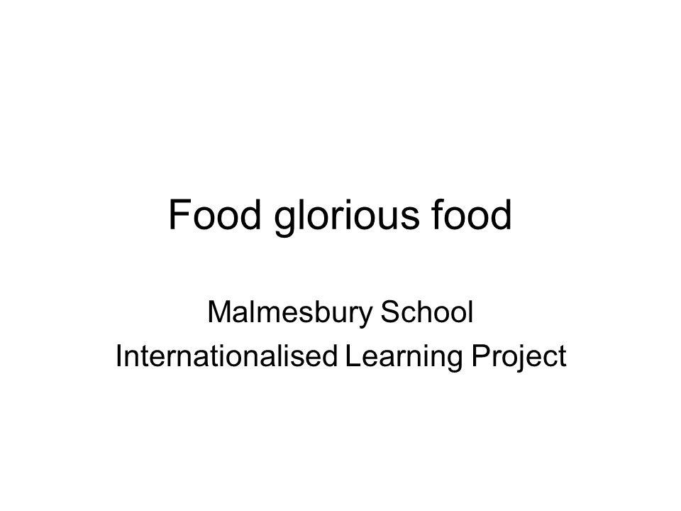 Food glorious food Malmesbury School Internationalised Learning Project