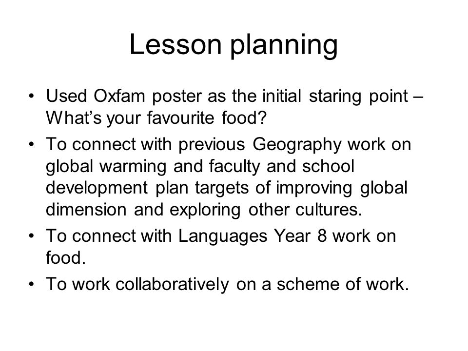 Lesson planning Used Oxfam poster as the initial staring point – What's your favourite food.