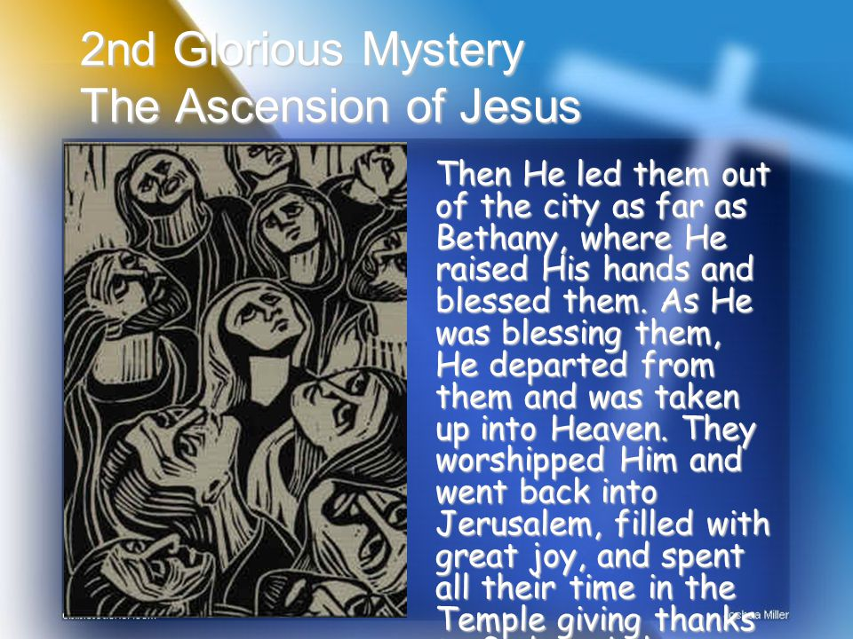 3rd Glorious Mystery The Descent of the Holy Spirit Suddenly there was a noise from the sky which sounded like a strong wind blowing, and it filled the whole house where they were sitting.