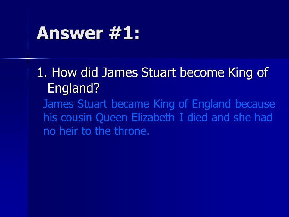 Answer #1: 1. How did James Stuart become King of England.