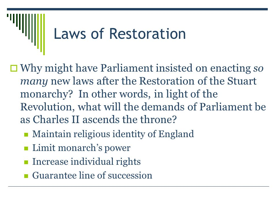 Laws of Restoration  Why might have Parliament insisted on enacting so many new laws after the Restoration of the Stuart monarchy.