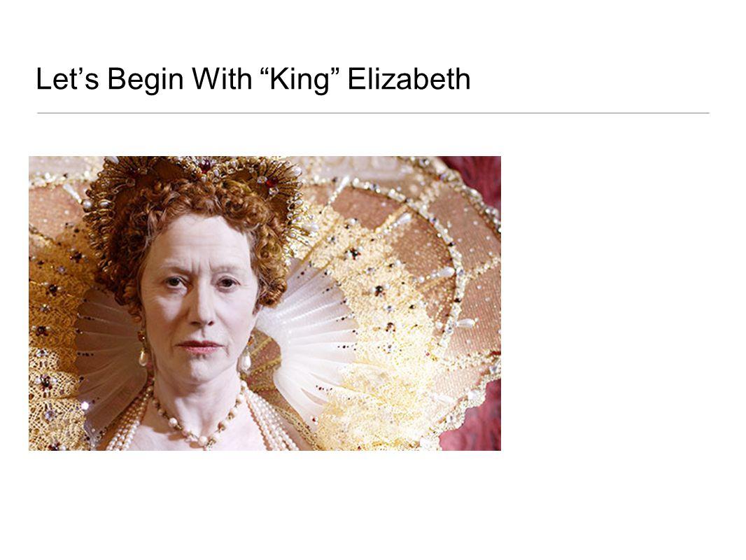 """Let's Begin With """"King"""" Elizabeth"""