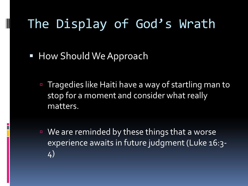 The Display of God's Wrath  How Should We Approach  Tragedies like Haiti have a way of startling man to stop for a moment and consider what really matters.