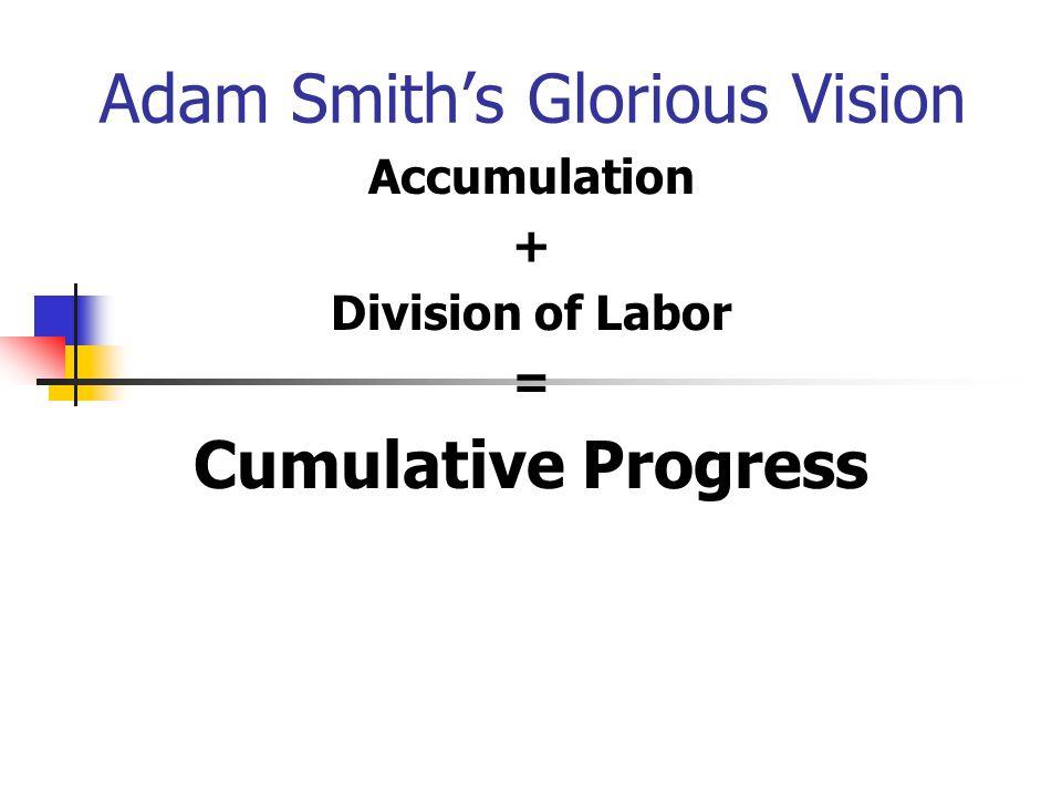 Adam Smith's Glorious Vision Accumulation + Division of Labor = Cumulative Progress