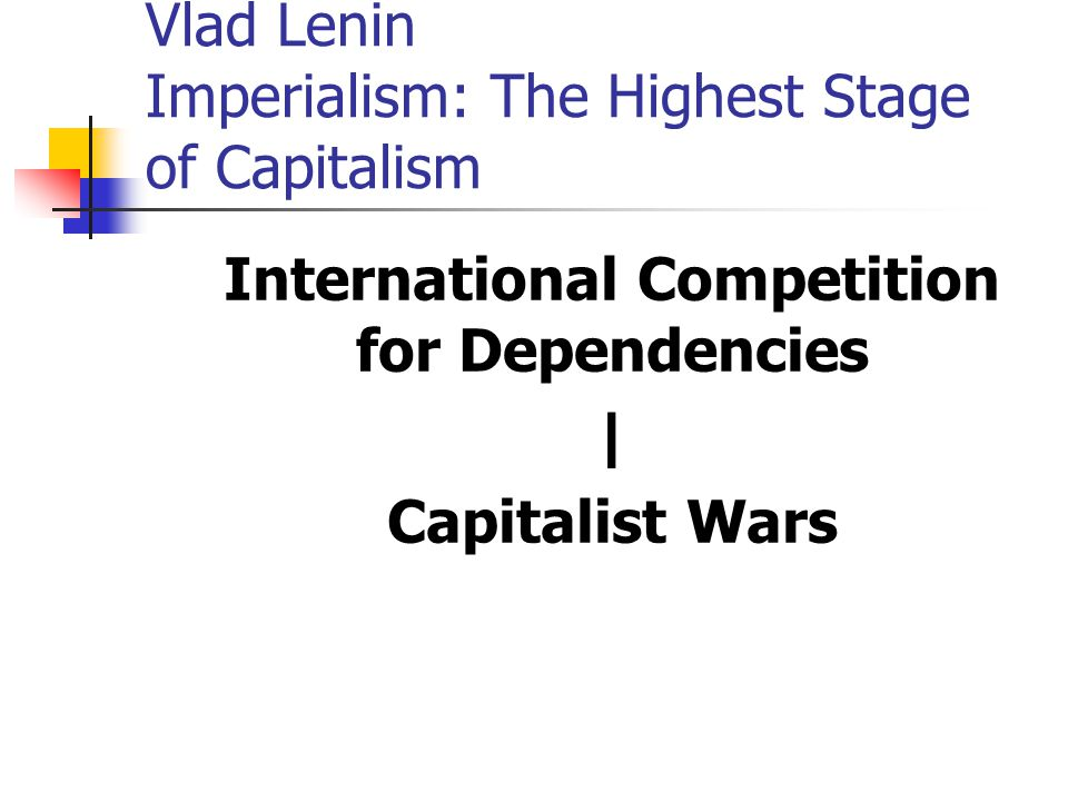 Vlad Lenin Imperialism: The Highest Stage of Capitalism International Competition for Dependencies | Capitalist Wars