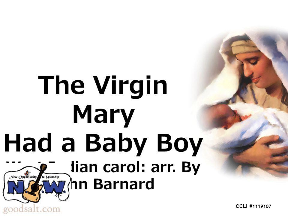 The Virgin Mary Had a Baby Boy West Indian carol: arr. By John Barnard CCLI # 1119107