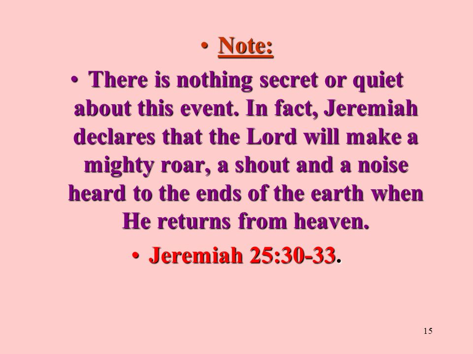 14 6. Does Jesus teach a secret rapture? Matt. 24:27 lightningA. In Matt. 24:27 His return compares to lightning. Answer: NO. Note: There is nothing s