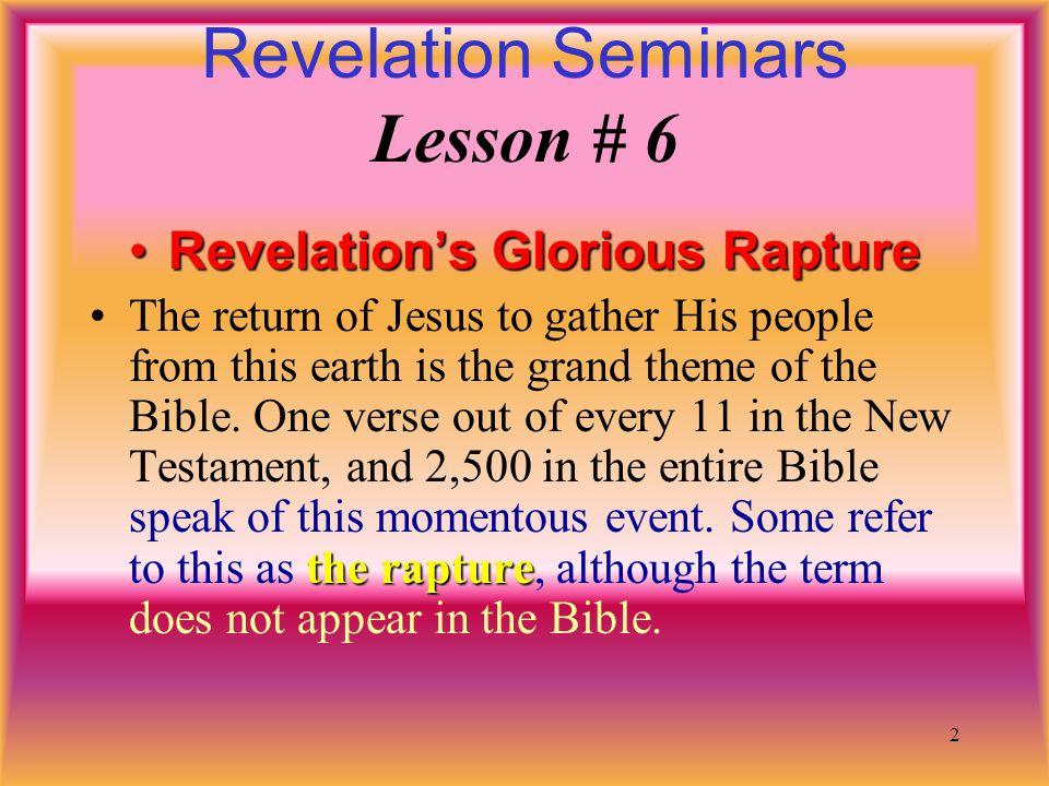 1 Revelation Seminars Lesson # 6 © April 2001 Battle Cry Ministry Revelation's Glorious Rapture!