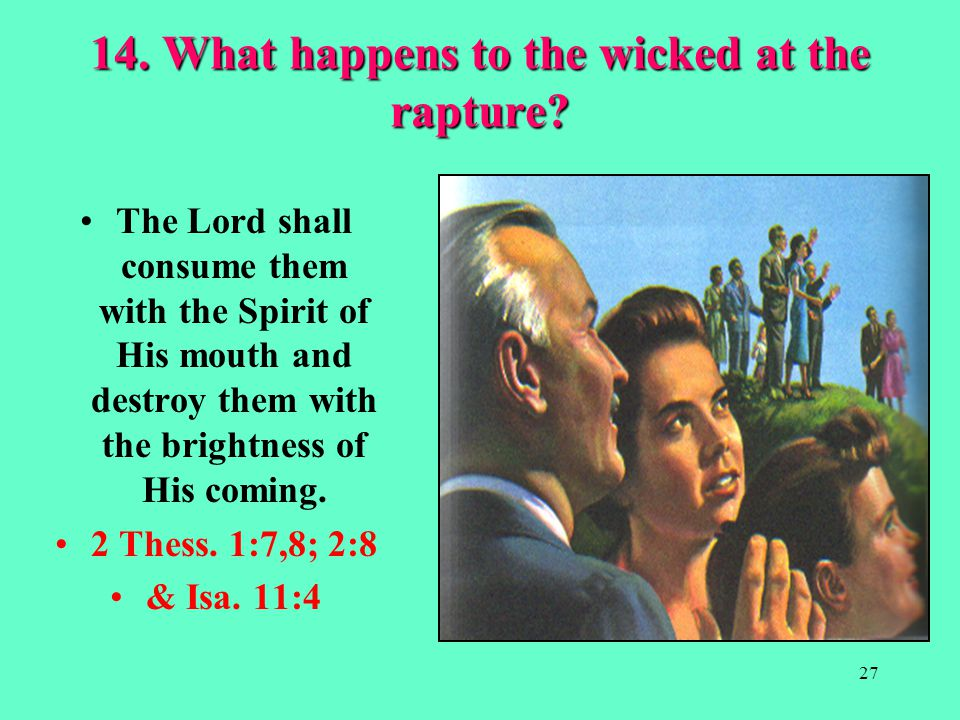26 The King is Coming 13. What will the wicked do at the time of the rapture.
