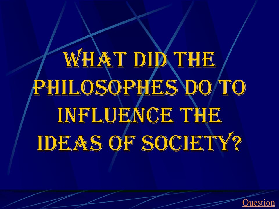 What did the philosophes do to influence the ideas of society? Question