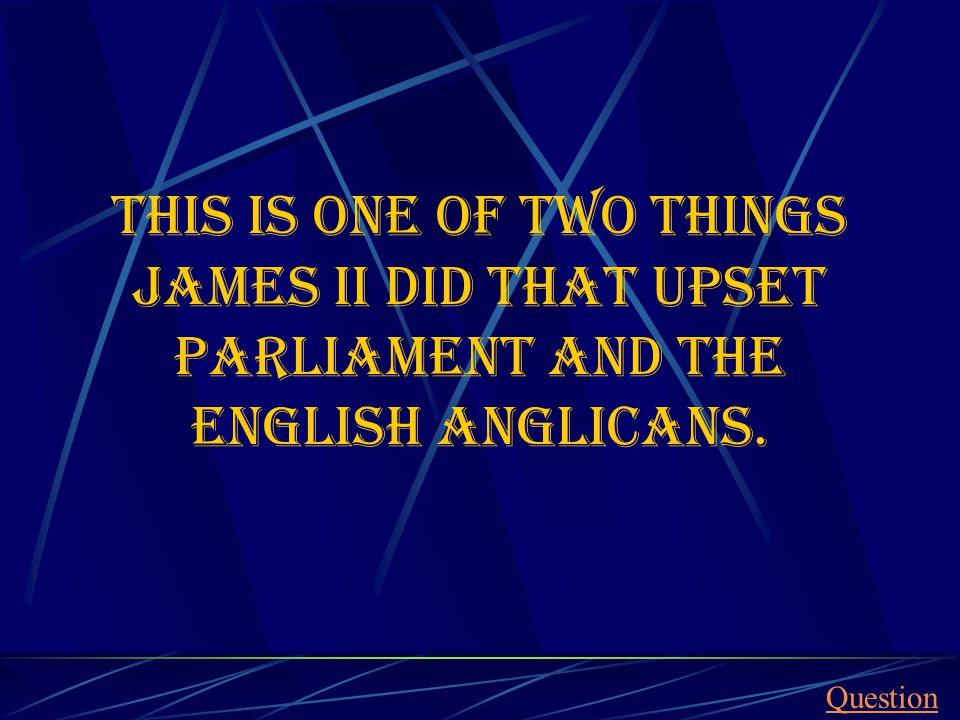 This is one of two things James II did that upset Parliament and the english Anglicans. Question