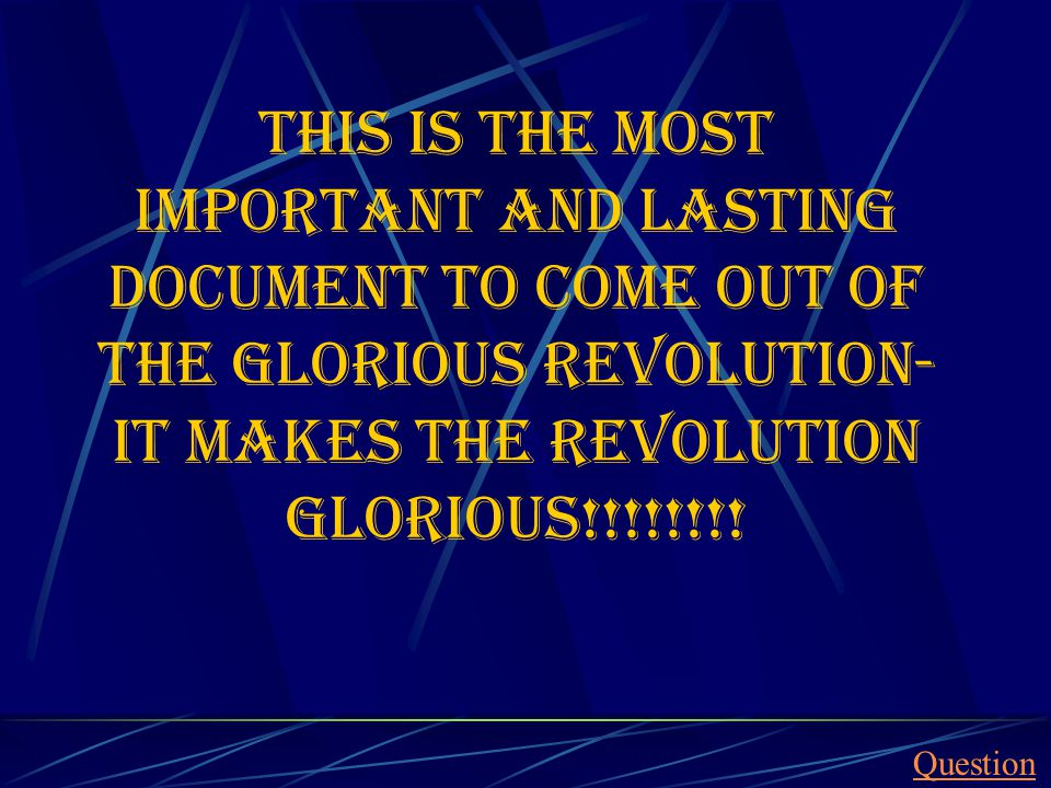 This is the most important and lasting document to come out of the Glorious revolution- it makes the revolution glorious!!!!!!!.