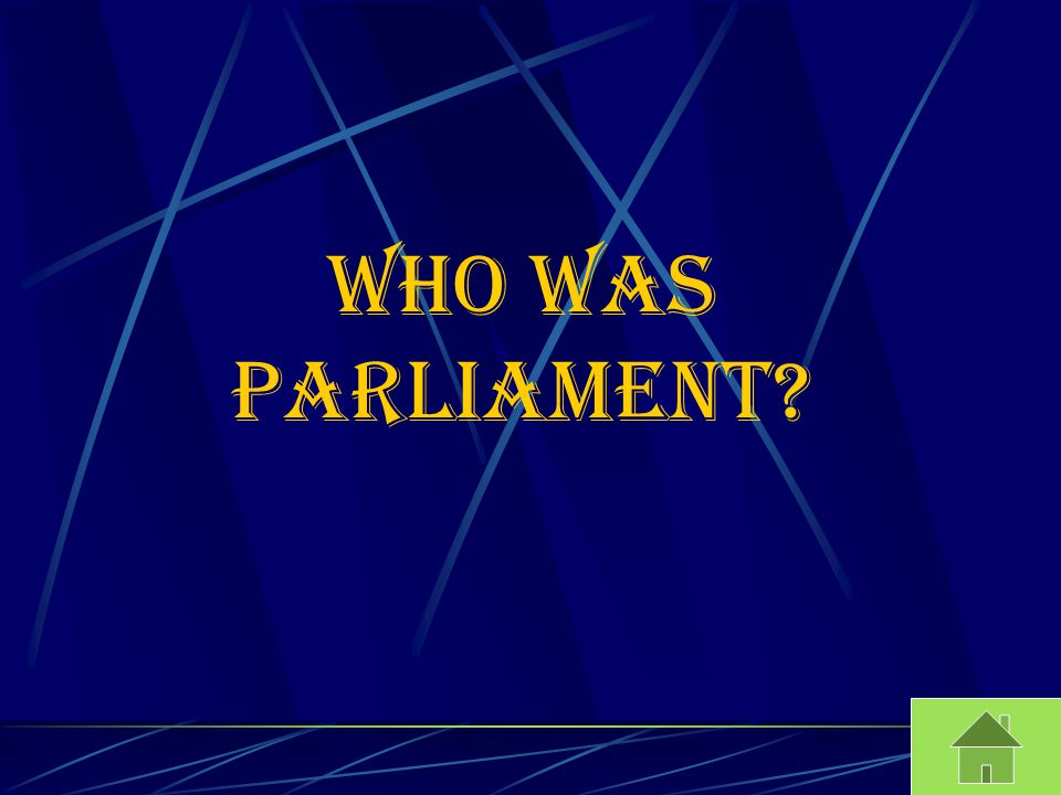 Who was parliament?