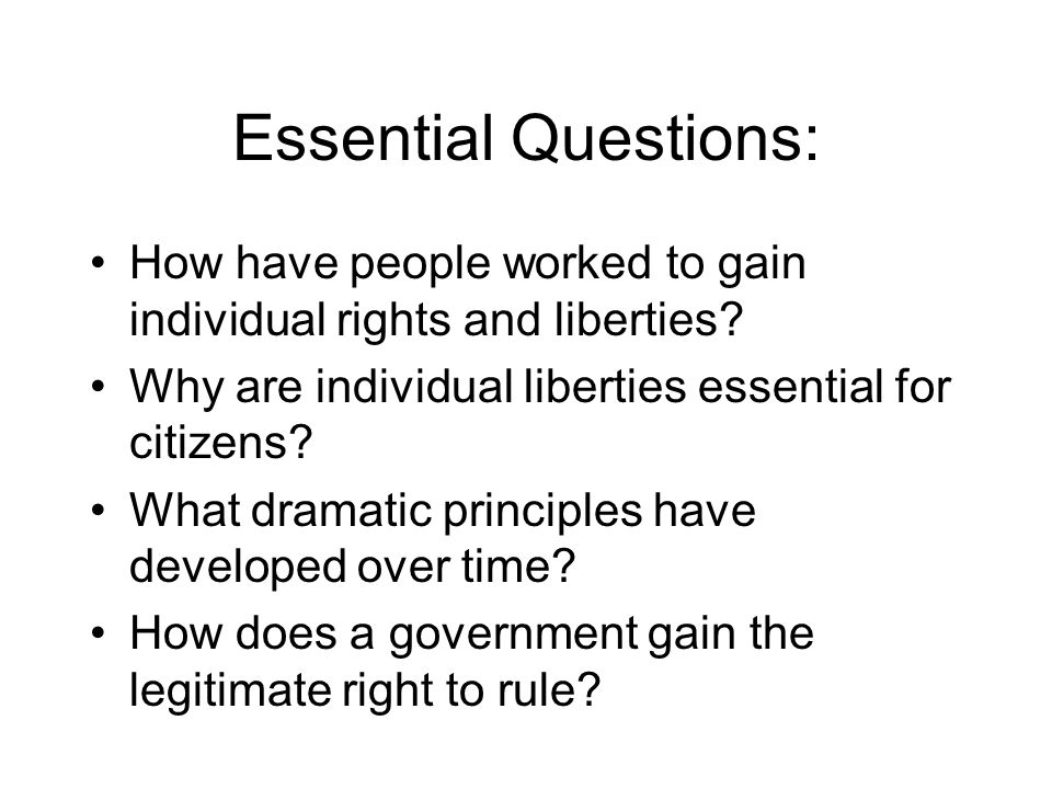 Essential Questions: How have people worked to gain individual rights and liberties.