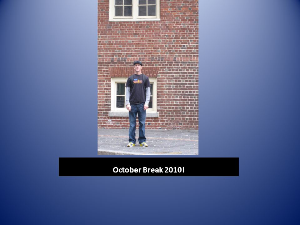 October Break 2010!