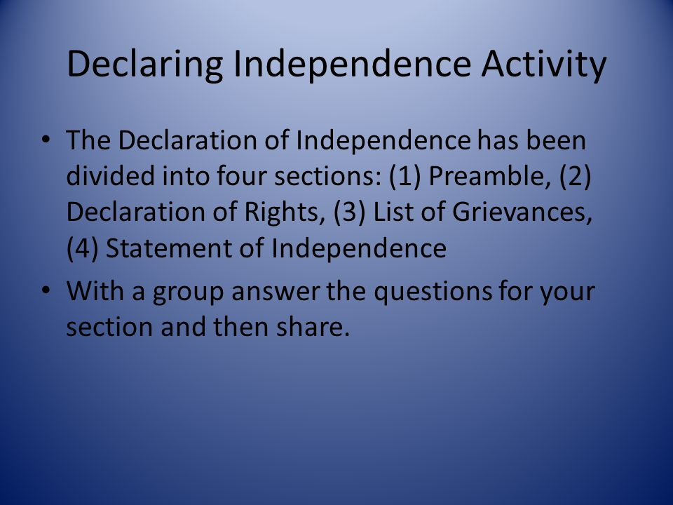 Declaring Independence Activity The Declaration of Independence has been divided into four sections: (1) Preamble, (2) Declaration of Rights, (3) List