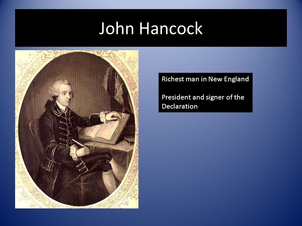 John Hancock Richest man in New England President and signer of the Declaration