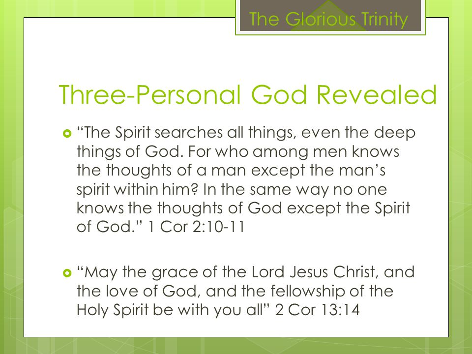 "Three-Personal God Revealed  ""The Spirit searches all things, even the deep things of God. For who among men knows the thoughts of a man except the m"