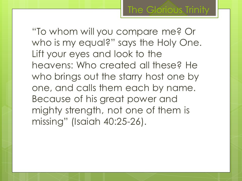 """To whom will you compare me? Or who is my equal?"" says the Holy One. Lift your eyes and look to the heavens: Who created all these? He who brings out"