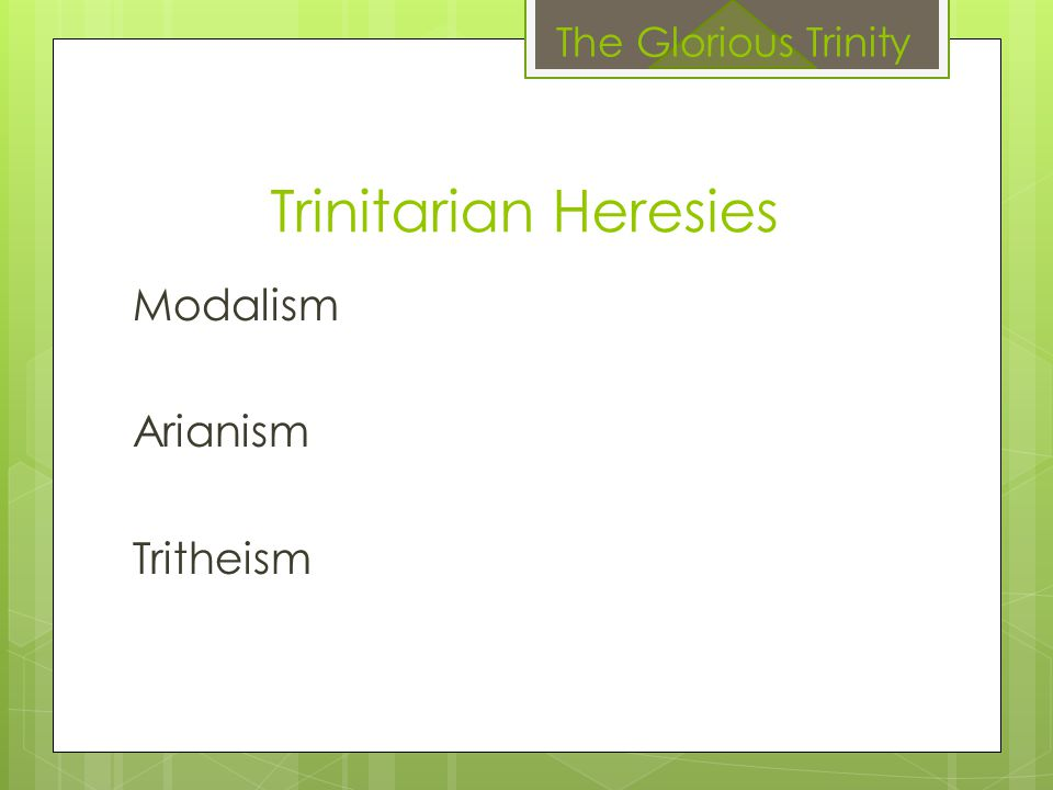 Trinitarian Heresies Modalism Arianism Tritheism The Glorious Trinity