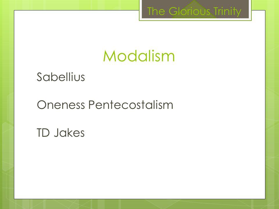 Modalism Sabellius Oneness Pentecostalism TD Jakes The Glorious Trinity