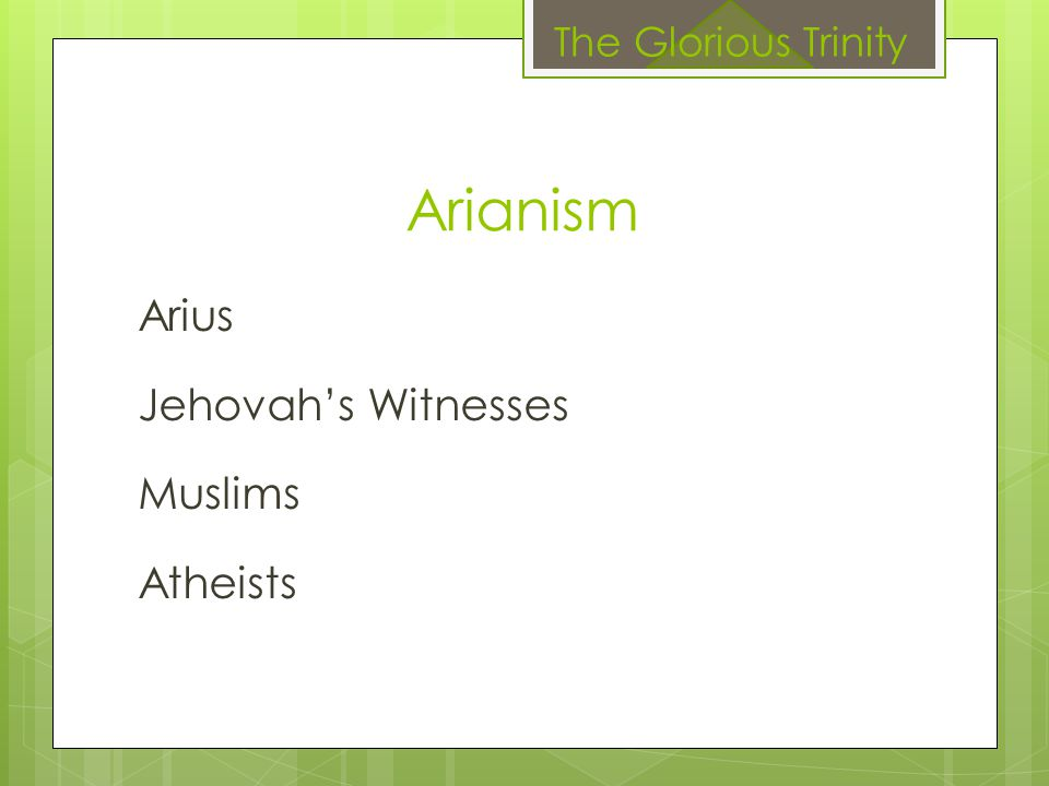 Arianism Arius Jehovah's Witnesses Muslims Atheists The Glorious Trinity