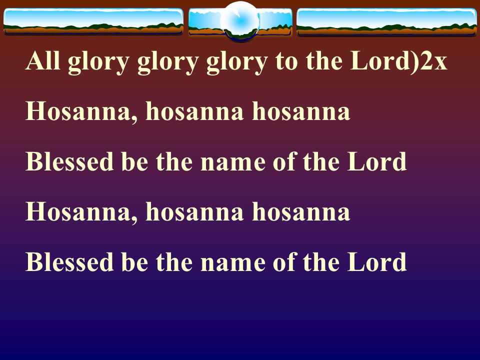 All glory, all glory, all glory to the King of Kings All glory, all glory, all glory to the Lord of Lords Lord we lift up your name With our hearts fu