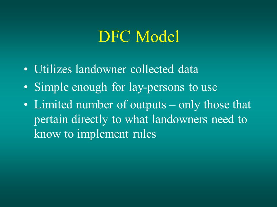 DFC Model Role Project stand basal area growth from current age to stand age 140 Determines if stands will meet DFC Target Provides prescriptive details based on site and stand characteristics Takes a very complicated set of rules and makes them comprehensible!