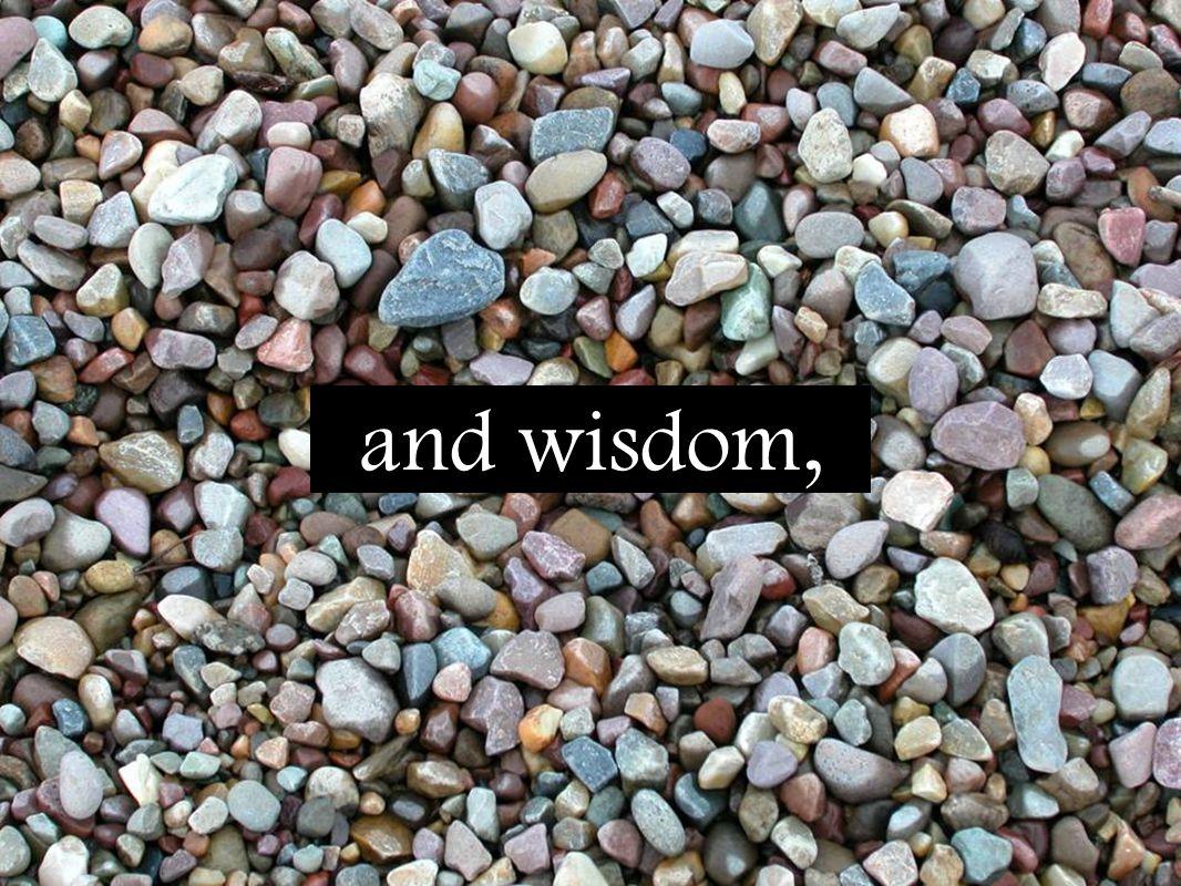 and wisdom,