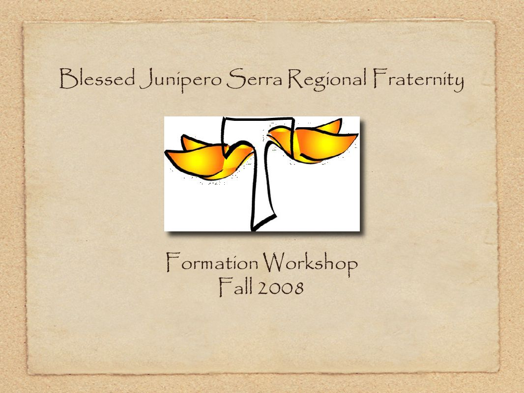 Blessed Junipero Serra Regional Fraternity Formation Workshop Fall 2008