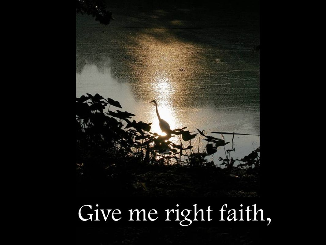Give me right faith,