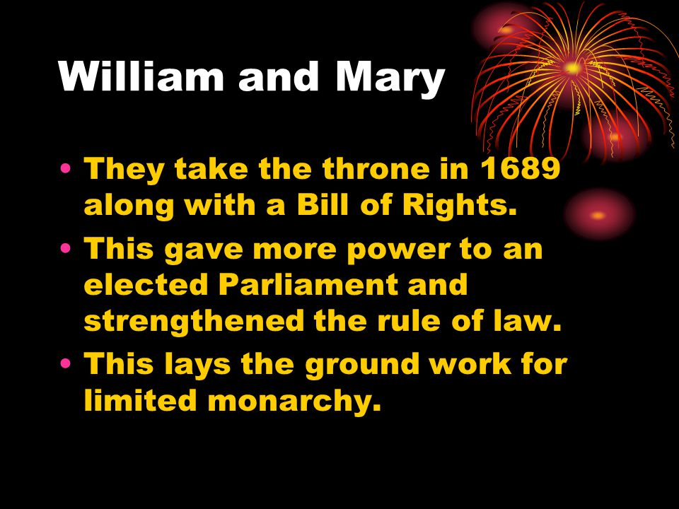 William and Mary They take the throne in 1689 along with a Bill of Rights.