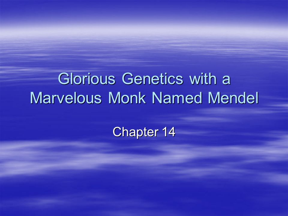 Glorious Genetics with a Marvelous Monk Named Mendel Chapter 14