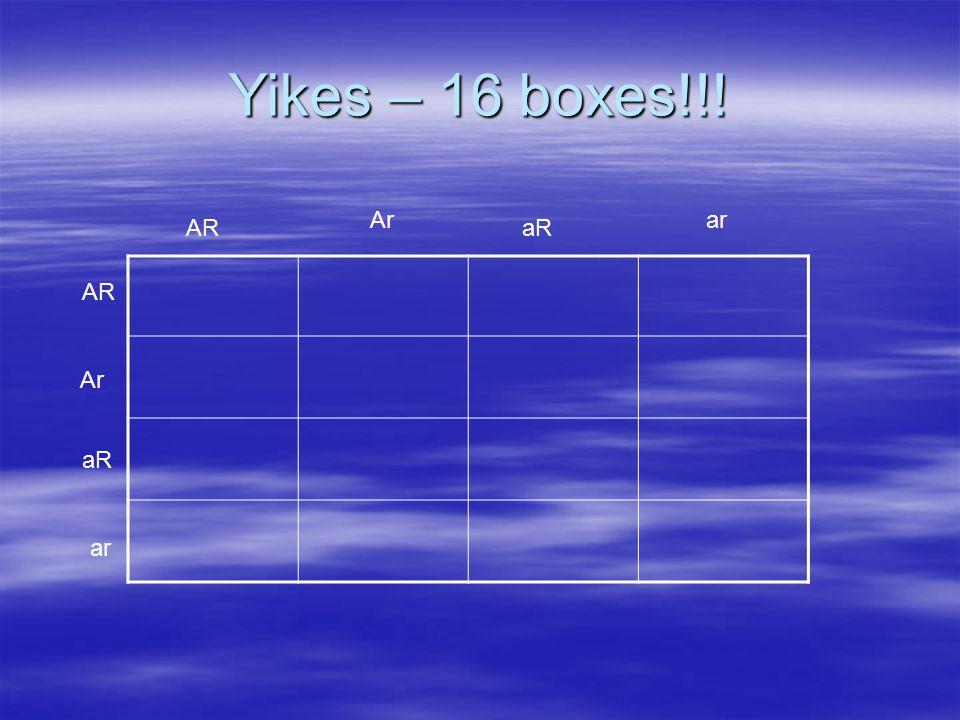 Yikes – 16 boxes!!! AR Ar aR ar AR Ar aR ar
