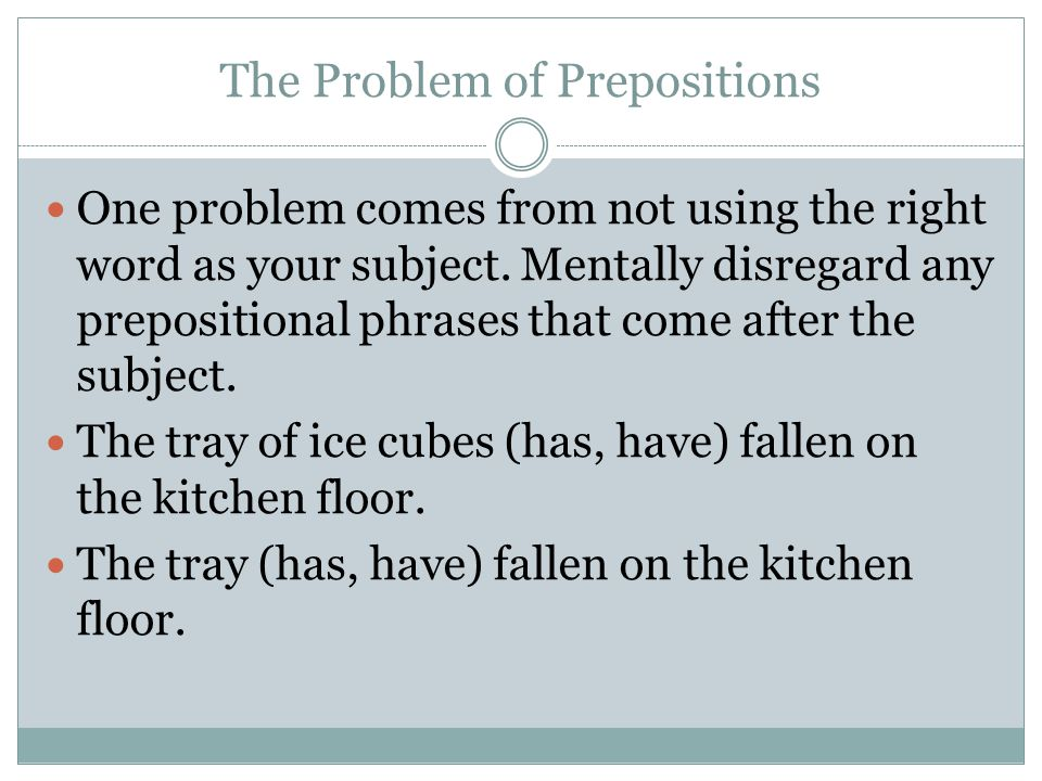 The Problem of Prepositions One problem comes from not using the right word as your subject.