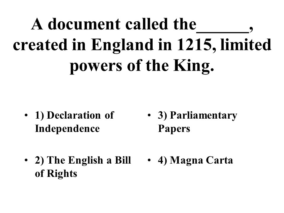 A document called the______, created in England in 1215, limited powers of the King. 1) Declaration of Independence 2) The English a Bill of Rights 3)