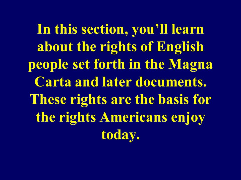 In this section, you'll learn about the rights of English people set forth in the Magna Carta and later documents. These rights are the basis for the