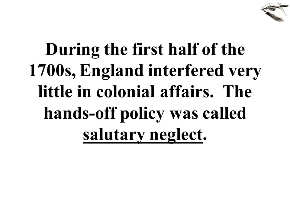 During the first half of the 1700s, England interfered very little in colonial affairs.