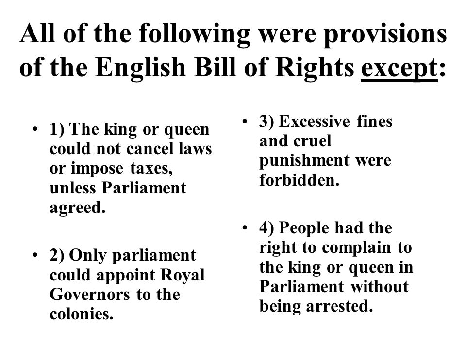 All of the following were provisions of the English Bill of Rights except: 1) The king or queen could not cancel laws or impose taxes, unless Parliame