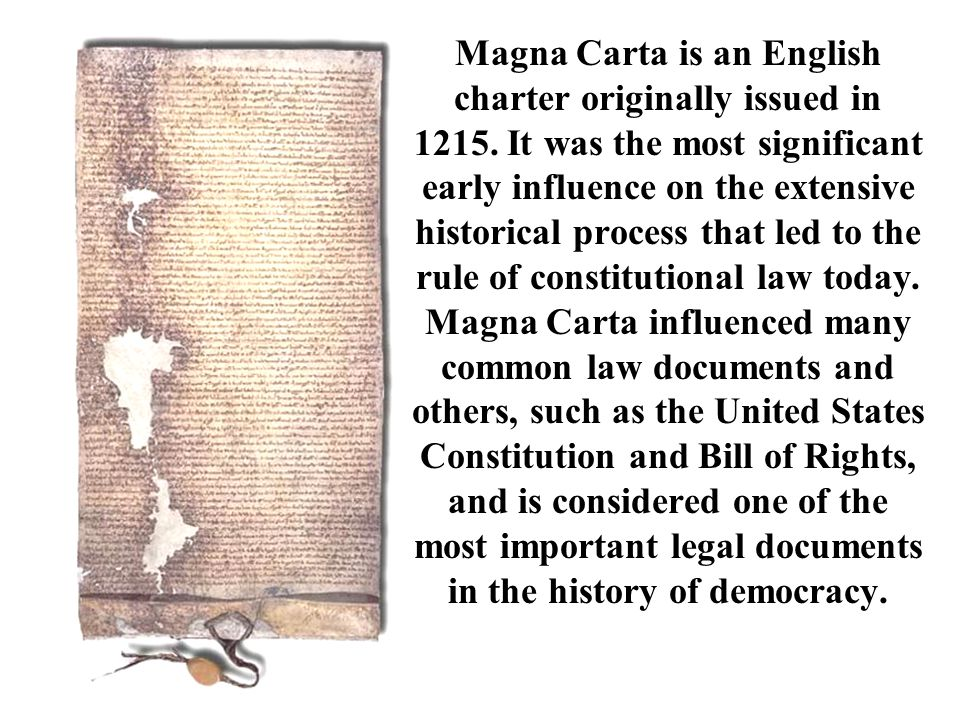 Magna Carta is an English charter originally issued in 1215. It was the most significant early influence on the extensive historical process that led