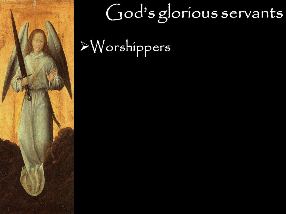 God's glorious servants  Worshippers