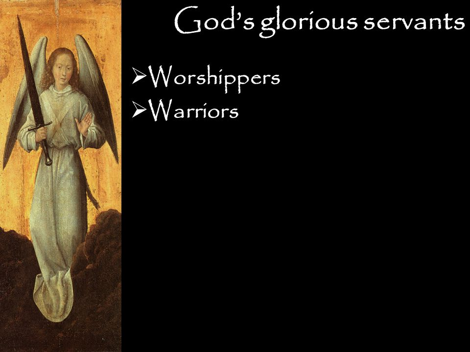 God's glorious servants  Worshippers  Warriors