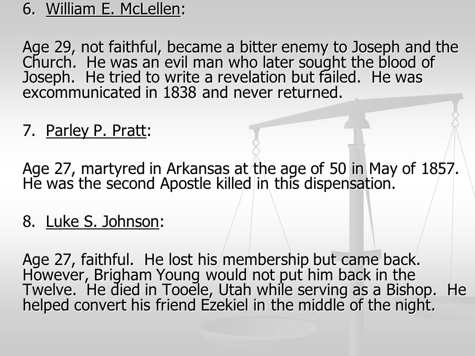 6. William E. McLellen: Age 29, not faithful, became a bitter enemy to Joseph and the Church. He was an evil man who later sought the blood of Joseph.