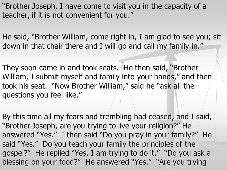 """Brother Joseph, I have come to visit you in the capacity of a teacher, if it is not convenient for you."" He said, ""Brother William, come right in, I"