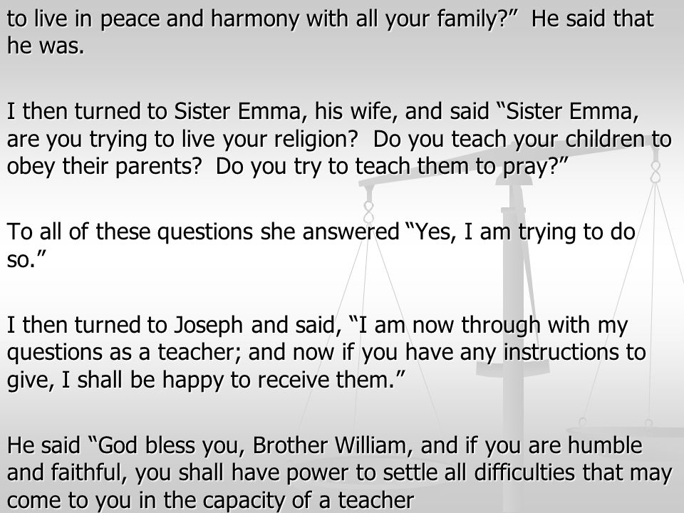 "to live in peace and harmony with all your family?"" He said that he was. I then turned to Sister Emma, his wife, and said ""Sister Emma, are you trying"