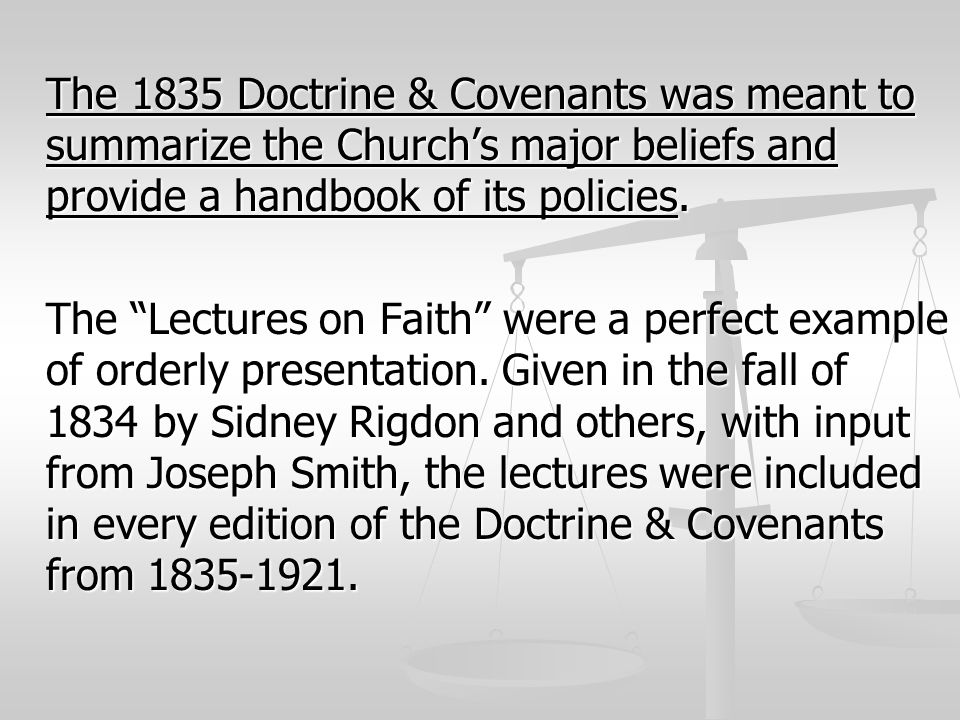 "The 1835 Doctrine & Covenants was meant to summarize the Church's major beliefs and provide a handbook of its policies. The ""Lectures on Faith"" were a"