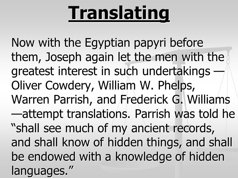 Translating Now with the Egyptian papyri before them, Joseph again let the men with the greatest interest in such undertakings — Oliver Cowdery, Willi