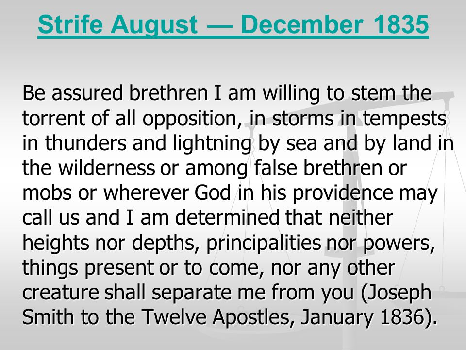 Strife August — December 1835 Be assured brethren I am willing to stem the torrent of all opposition, in storms in tempests in thunders and lightning