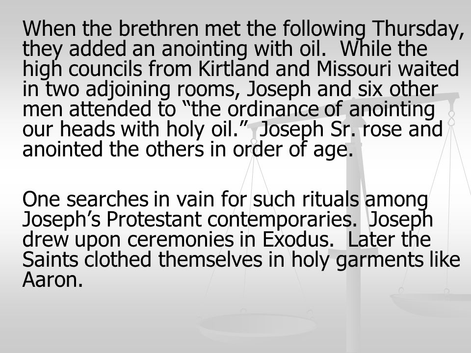 When the brethren met the following Thursday, they added an anointing with oil. While the high councils from Kirtland and Missouri waited in two adjoi